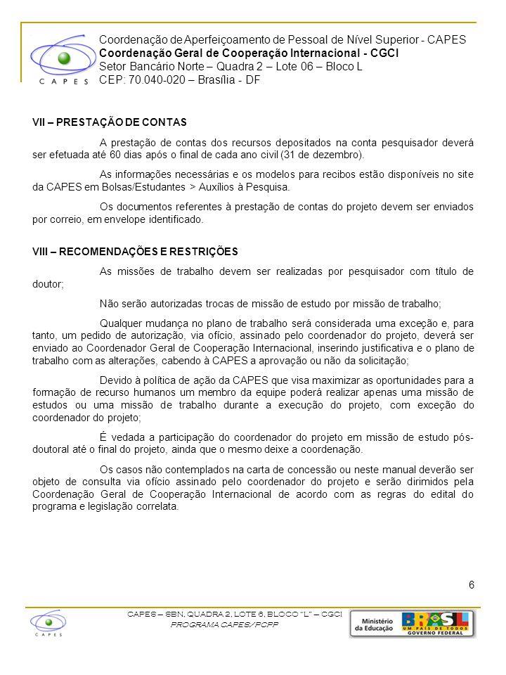 Coordenação de Aperfeiçoamento de Pessoal de Nível Superior - CAPES Coordenação Geral de Cooperação Internacional - CGCI Setor Bancário Norte – Quadra 2 – Lote 06 – Bloco L CEP: 70.040-020 – Brasília - DF CAPES – SBN, QUADRA 2, LOTE 6, BLOCO L – CGCI PROGRAMA CAPES/PCPP IX – ENCERRAMENTO DO PROJETO Com a renovação o projeto ganha mais um ano de vigência para executar as atividades previstas na carta de concessão.