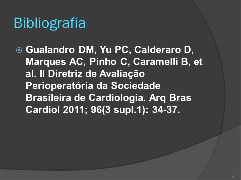 Bibliografia  Gualandro DM, Yu PC, Calderaro D, Marques AC, Pinho C, Caramelli B, et al. II Diretriz de Avaliação Perioperatória da Sociedade Brasile