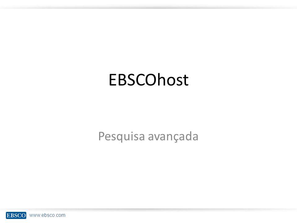 www.ebsco.com Tópicos Operadores booleanos Campos de busca Pesquisas adicionais – Assuntos – Publicações – Índices – Imagem Pesquisa avançada Histórico de pesquisa 2
