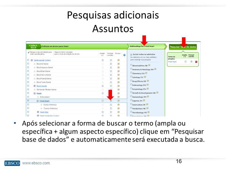 www.ebsco.com Pesquisas adicionais Assuntos 16 Após selecionar a forma de buscar o termo (ampla ou específica + algum aspecto específico) clique em Pesquisar base de dados e automaticamente será executada a busca.