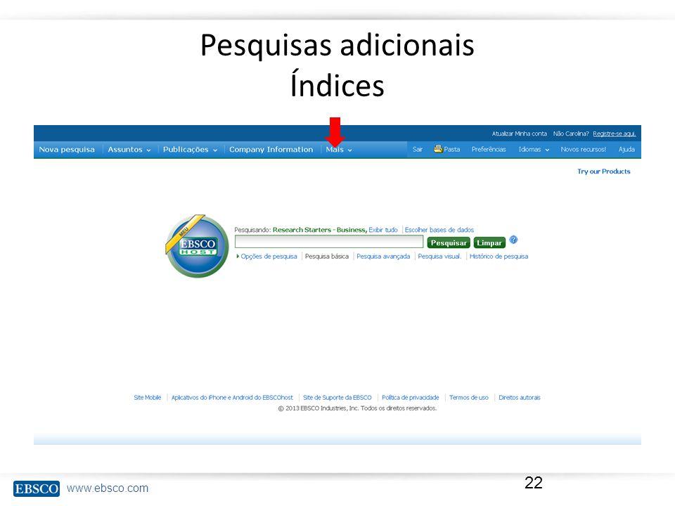 www.ebsco.com Pesquisas adicionais Índices 22