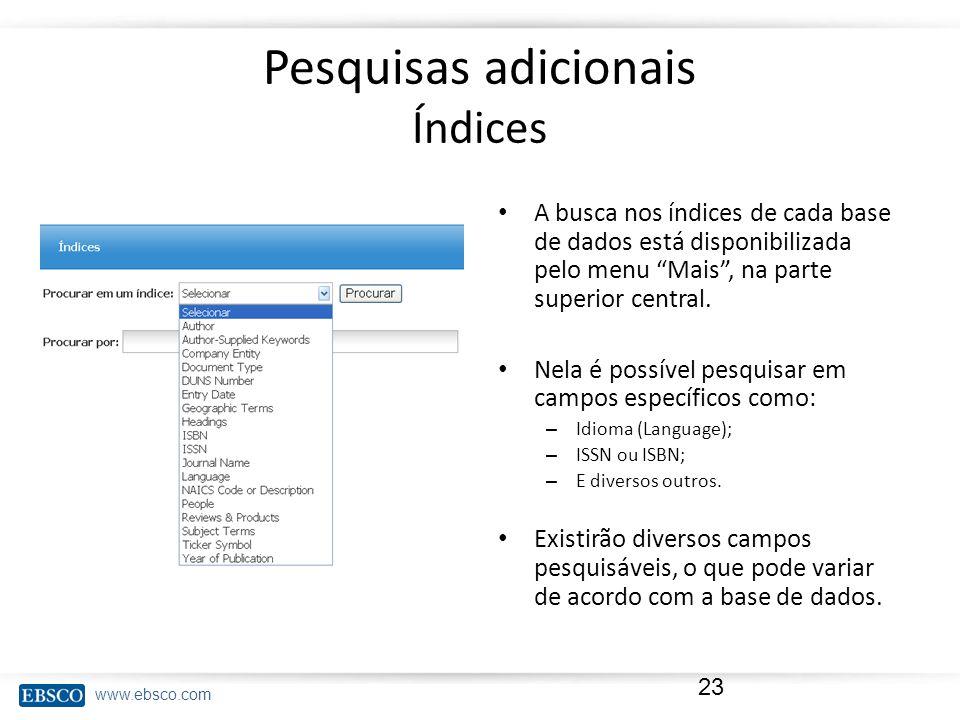 www.ebsco.com Pesquisas adicionais Índices A busca nos índices de cada base de dados está disponibilizada pelo menu Mais , na parte superior central.
