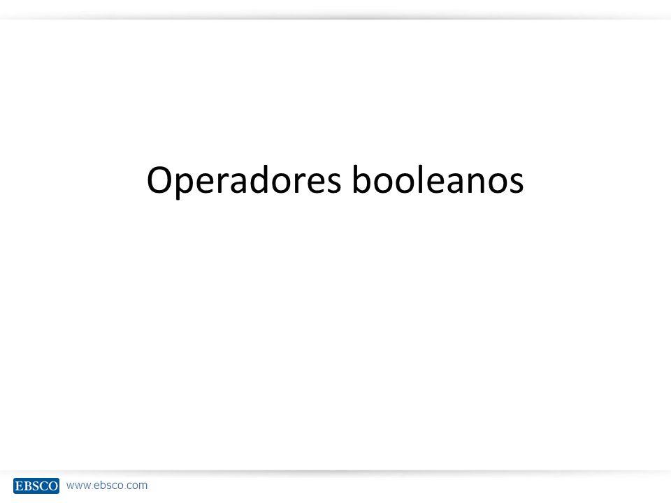 www.ebsco.com Operadores booleanos Operadores booleanos são conectores lógicos utilizados para ampliar ou reduzir os resultados de uma busca.
