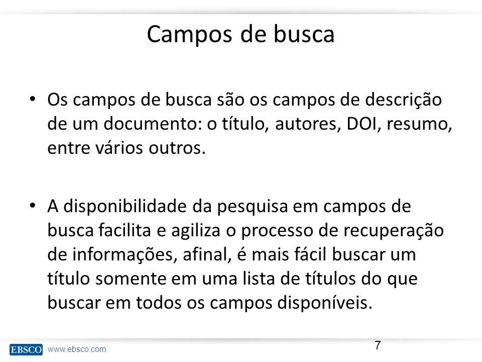www.ebsco.com Campos de busca Os campos de busca são os campos de descrição de um documento: o título, autores, DOI, resumo, entre vários outros.