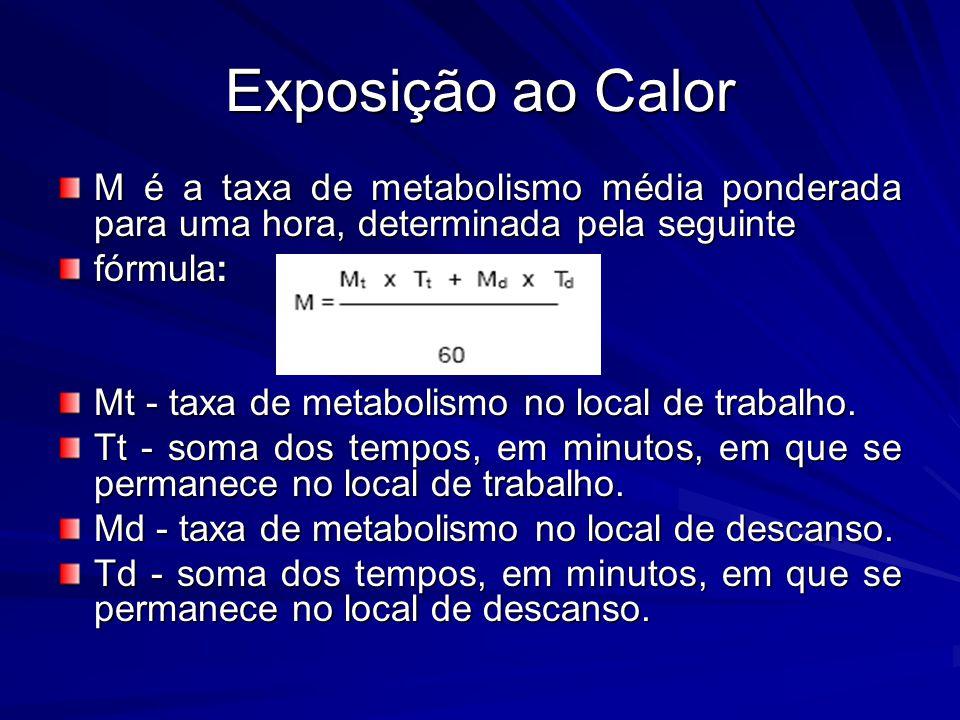 Exposição ao Calor M é a taxa de metabolismo média ponderada para uma hora, determinada pela seguinte fórmula: Mt - taxa de metabolismo no local de tr
