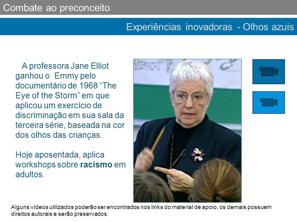 """Experiências inovadoras - Olhos azuis Combate ao preconceito A professora Jane Elliot ganhou o Emmy pelo documentário de 1968 """"The Eye of the Storm"""" e"""
