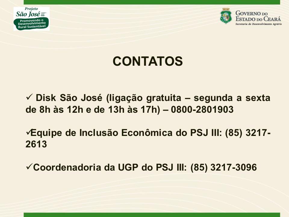 CONTATOS Disk São José (ligação gratuita – segunda a sexta de 8h às 12h e de 13h às 17h) – 0800-2801903 Equipe de Inclusão Econômica do PSJ III: (85) 3217- 2613 Coordenadoria da UGP do PSJ III: (85) 3217-3096