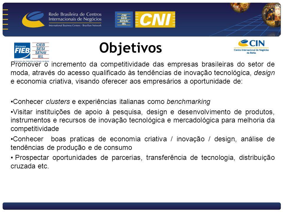 Objetivos Promover o incremento da competitividade das empresas brasileiras do setor de moda, através do acesso qualificado às tendências de inovação tecnológica, design e economia criativa, visando oferecer aos empresários a oportunidade de: Conhecer clusters e experiências italianas como benchmarking Visitar instituições de apoio à pesquisa, design e desenvolvimento de produtos, instrumentos e recursos de inovação tecnológica e mercadológica para melhoria da competitividade Conhecer boas praticas de economia criativa / inovação / design, análise de tendências de produção e de consumo Prospectar oportunidades de parcerias, transferência de tecnologia, distribuição cruzada etc.