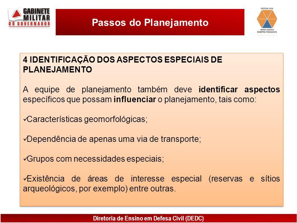 Diretoria de Ensino em Defesa Civil (DEDC) Passos do Planejamento 4 IDENTIFICAÇÃO DOS ASPECTOS ESPECIAIS DE PLANEJAMENTO A equipe de planejamento tamb