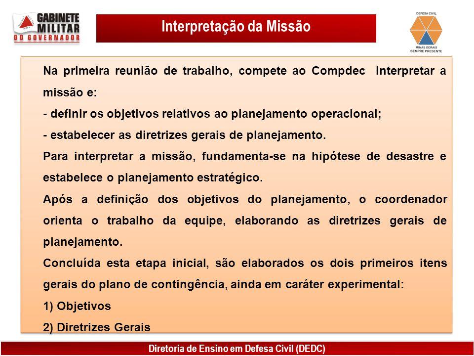 Diretoria de Ensino em Defesa Civil (DEDC) Interpretação da Missão Na primeira reunião de trabalho, compete ao Compdec interpretar a missão e: - defin