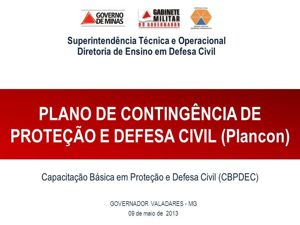 Capacitação Básica em Proteção e Defesa Civil (CBPDEC) GOVERNADOR VALADARES - MG 09 de maio de 2013 PLANO DE CONTINGÊNCIA DE PROTEÇÃO E DEFESA CIVIL (