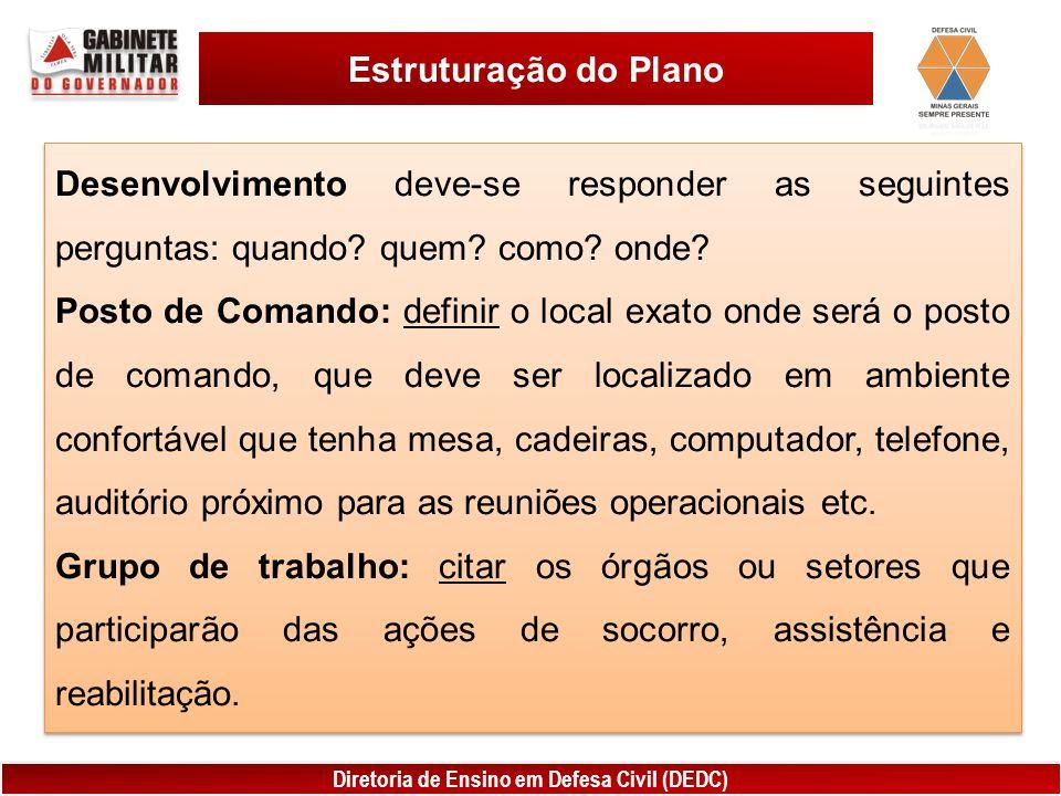 Diretoria de Ensino em Defesa Civil (DEDC) Estruturação do Plano Desenvolvimento deve-se responder as seguintes perguntas: quando? quem? como? onde? P