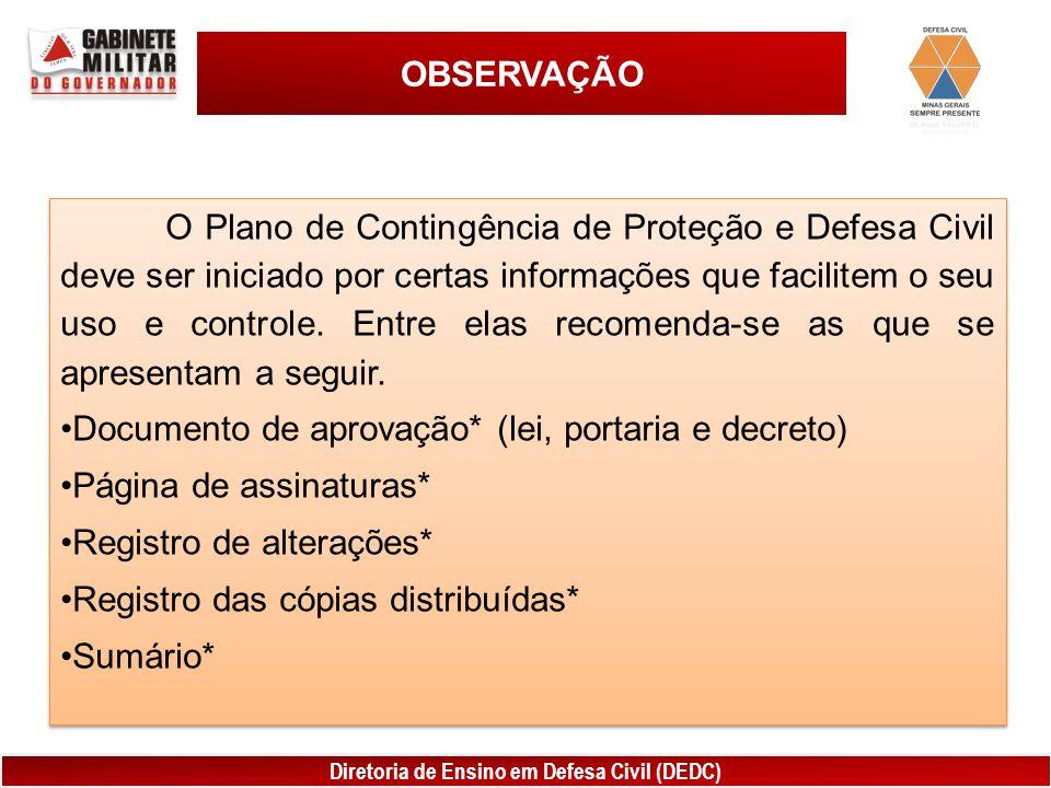 Diretoria de Ensino em Defesa Civil (DEDC) OBSERVAÇÃO O Plano de Contingência de Proteção e Defesa Civil deve ser iniciado por certas informações que