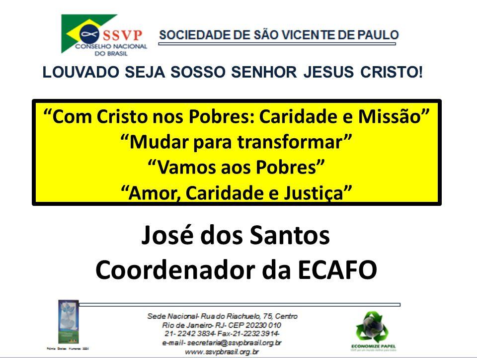 """José dos Santos Coordenador da ECAFO """"Com Cristo nos Pobres: Caridade e Missão"""" """"Mudar para transformar"""" """"Vamos aos Pobres"""" """"Amor, Caridade e Justiça"""""""