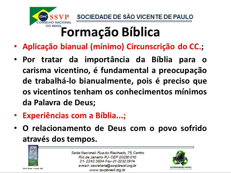 Formação Bíblica Aplicação bianual (mínimo) Circunscrição do CC.; Por tratar da importância da Bíblia para o carisma vicentino, é fundamental a preocu