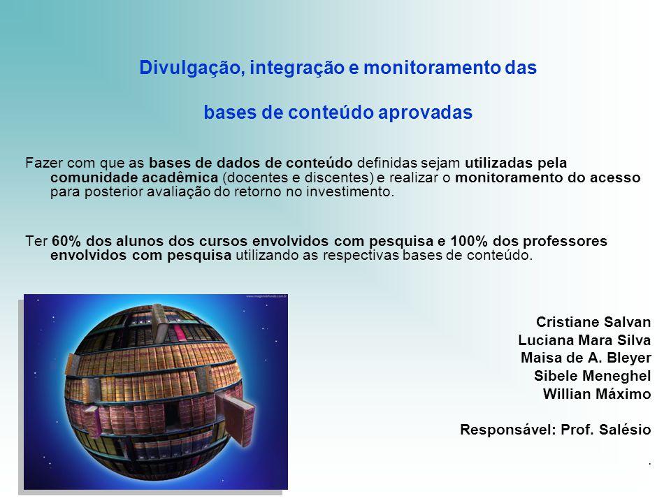 Divulgação, integração e monitoramento das bases de conteúdo aprovadas Fazer com que as bases de dados de conteúdo definidas sejam utilizadas pela com