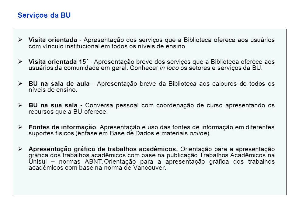 Serviços da BU  Visita orientada - Apresentação dos serviços que a Biblioteca oferece aos usuários com vínculo institucional em todos os níveis de en