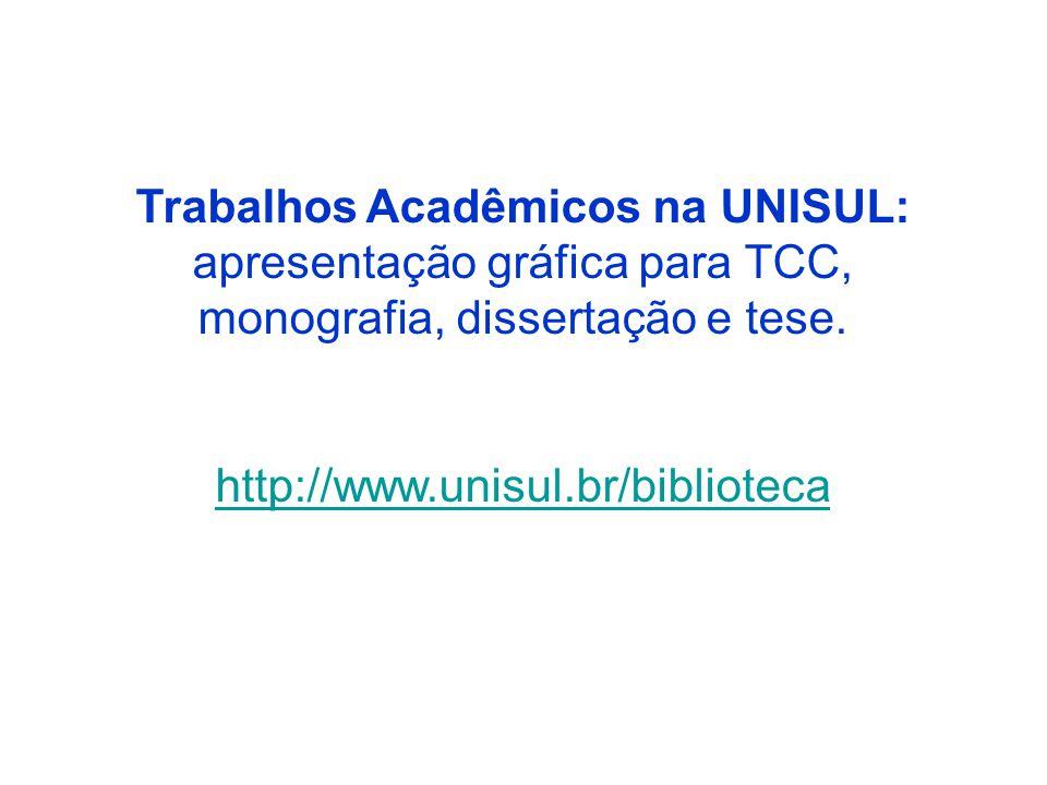 Trabalhos Acadêmicos na UNISUL: apresentação gráfica para TCC, monografia, dissertação e tese. http://www.unisul.br/biblioteca