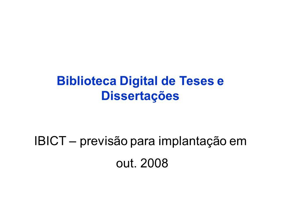 Biblioteca Digital de Teses e Dissertações IBICT – previsão para implantação em out. 2008