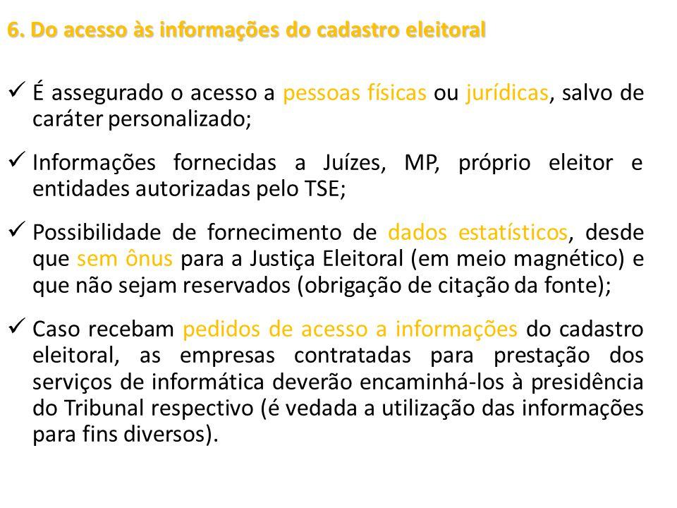 6. Do acesso às informações do cadastro eleitoral É assegurado o acesso a pessoas físicas ou jurídicas, salvo de caráter personalizado; Informações fo