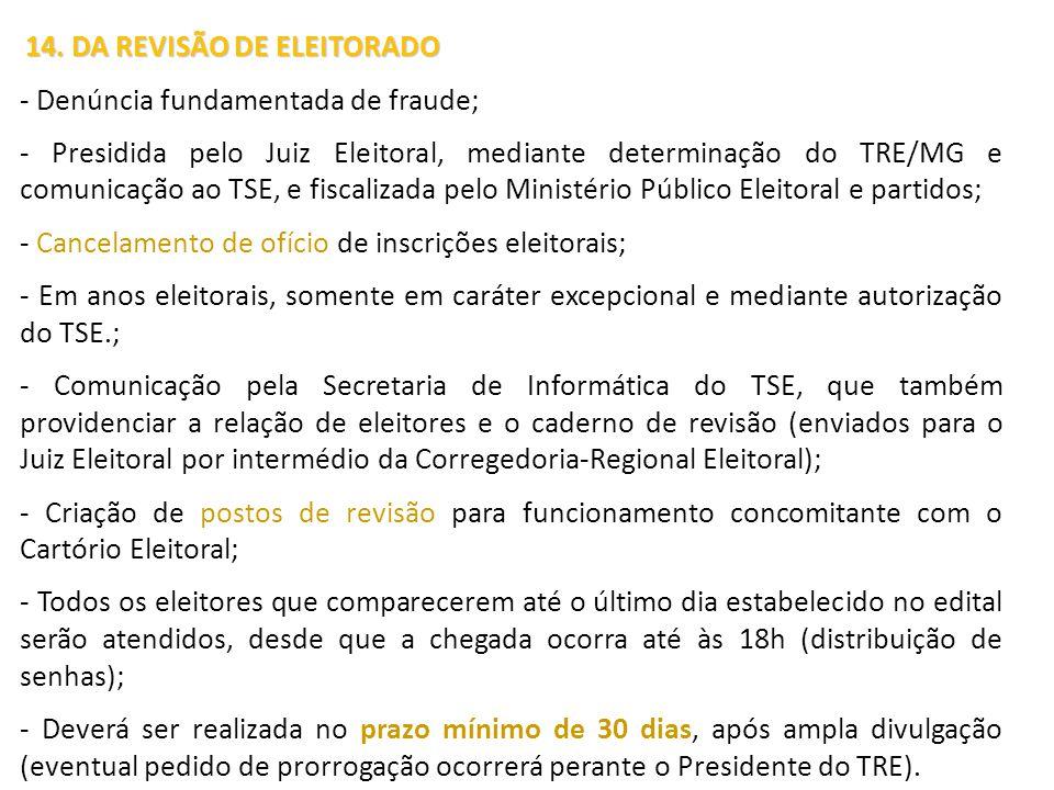 14. DA REVISÃO DE ELEITORADO 14. DA REVISÃO DE ELEITORADO - Denúncia fundamentada de fraude; - Presidida pelo Juiz Eleitoral, mediante determinação do