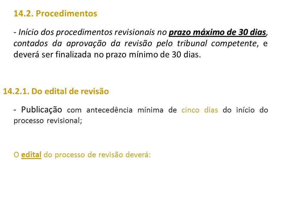 14.2. Procedimentos prazo máximo de 30 dias - Início dos procedimentos revisionais no prazo máximo de 30 dias, contados da aprovação da revisão pelo t