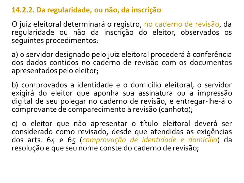 14.2.2. Da regularidade, ou não, da inscrição O juiz eleitoral determinará o registro, no caderno de revisão, da regularidade ou não da inscrição do e