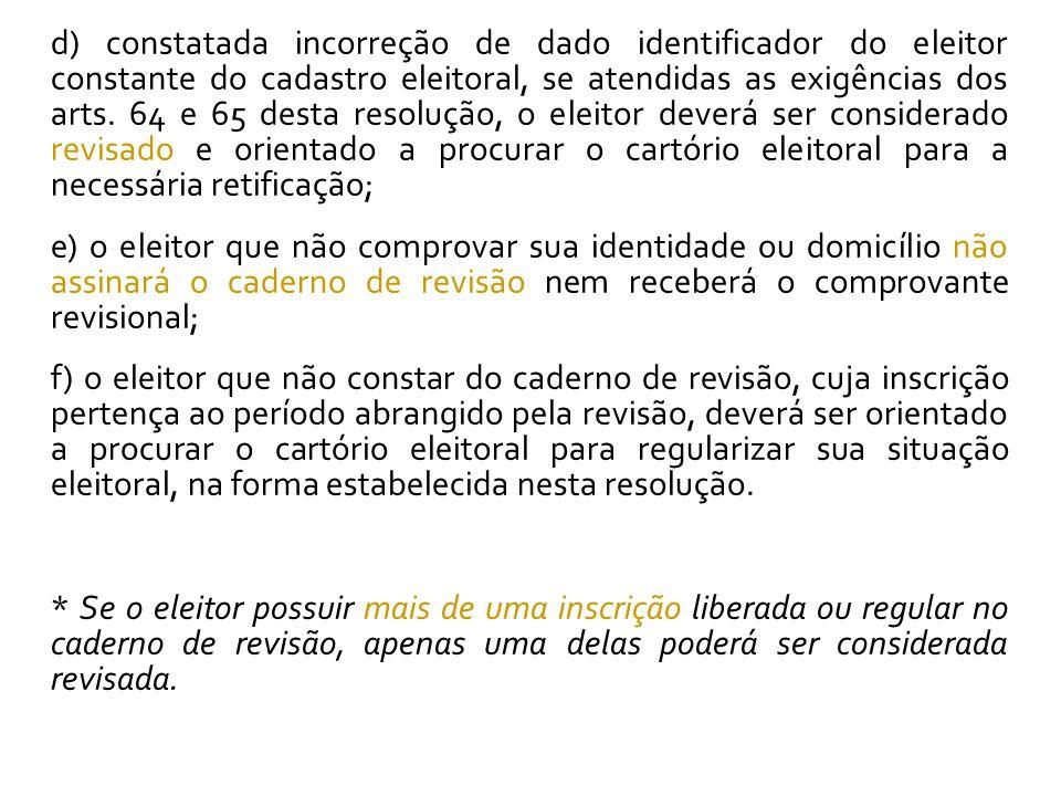 d) constatada incorreção de dado identificador do eleitor constante do cadastro eleitoral, se atendidas as exigências dos arts. 64 e 65 desta resoluçã
