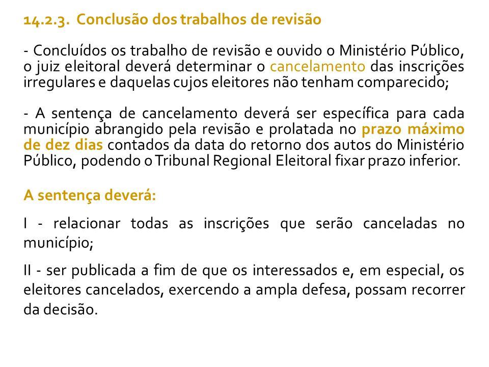 14.2.3. Conclusão dos trabalhos de revisão - Concluídos os trabalho de revisão e ouvido o Ministério Público, o juiz eleitoral deverá determinar o can