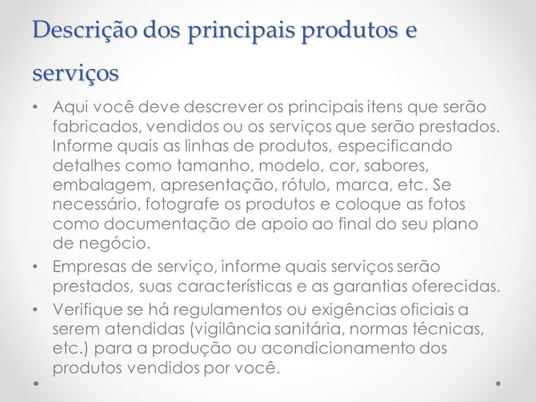 Descrição dos principais produtos e serviços Aqui você deve descrever os principais itens que serão fabricados, vendidos ou os serviços que serão pres