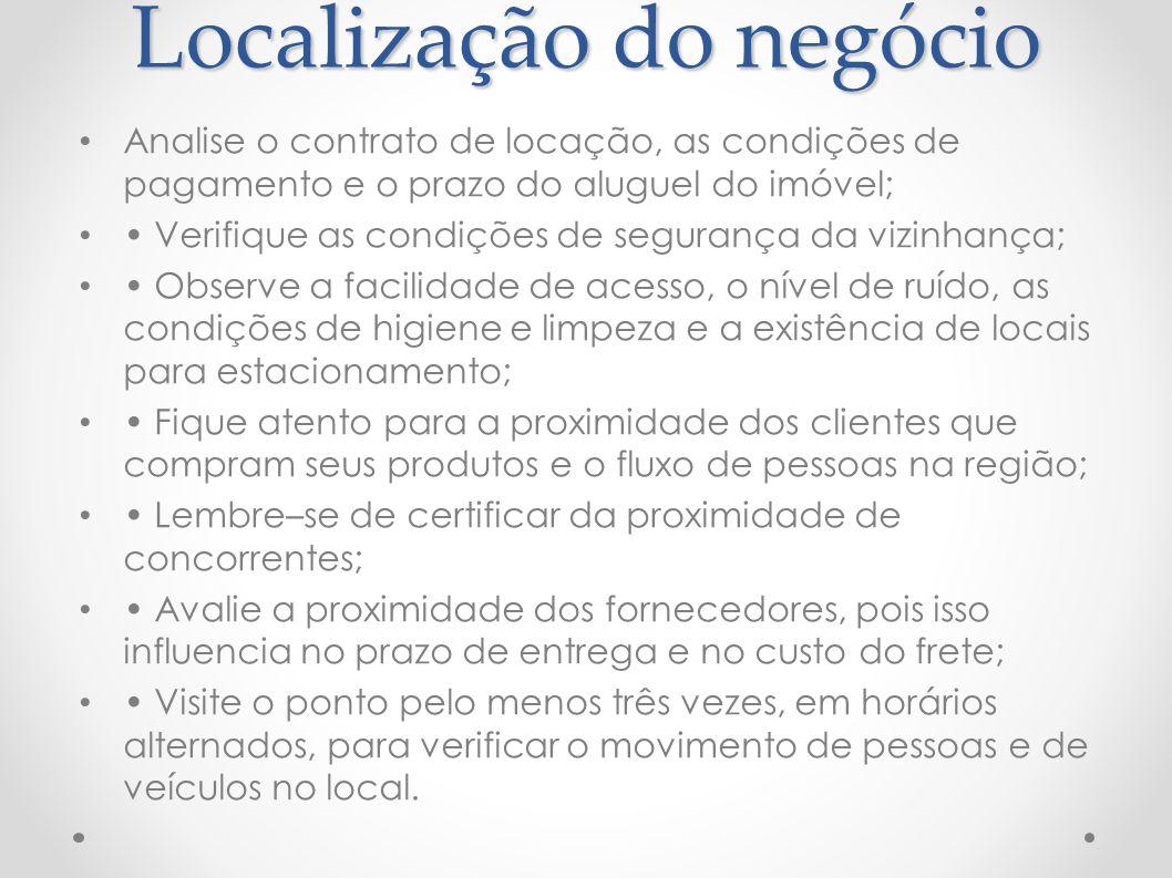 Localização do negócio Analise o contrato de locação, as condições de pagamento e o prazo do aluguel do imóvel; Verifique as condições de segurança da
