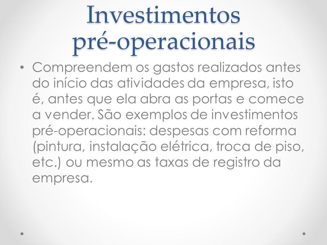 Investimentos pré-operacionais Compreendem os gastos realizados antes do início das atividades da empresa, isto é, antes que ela abra as portas e come