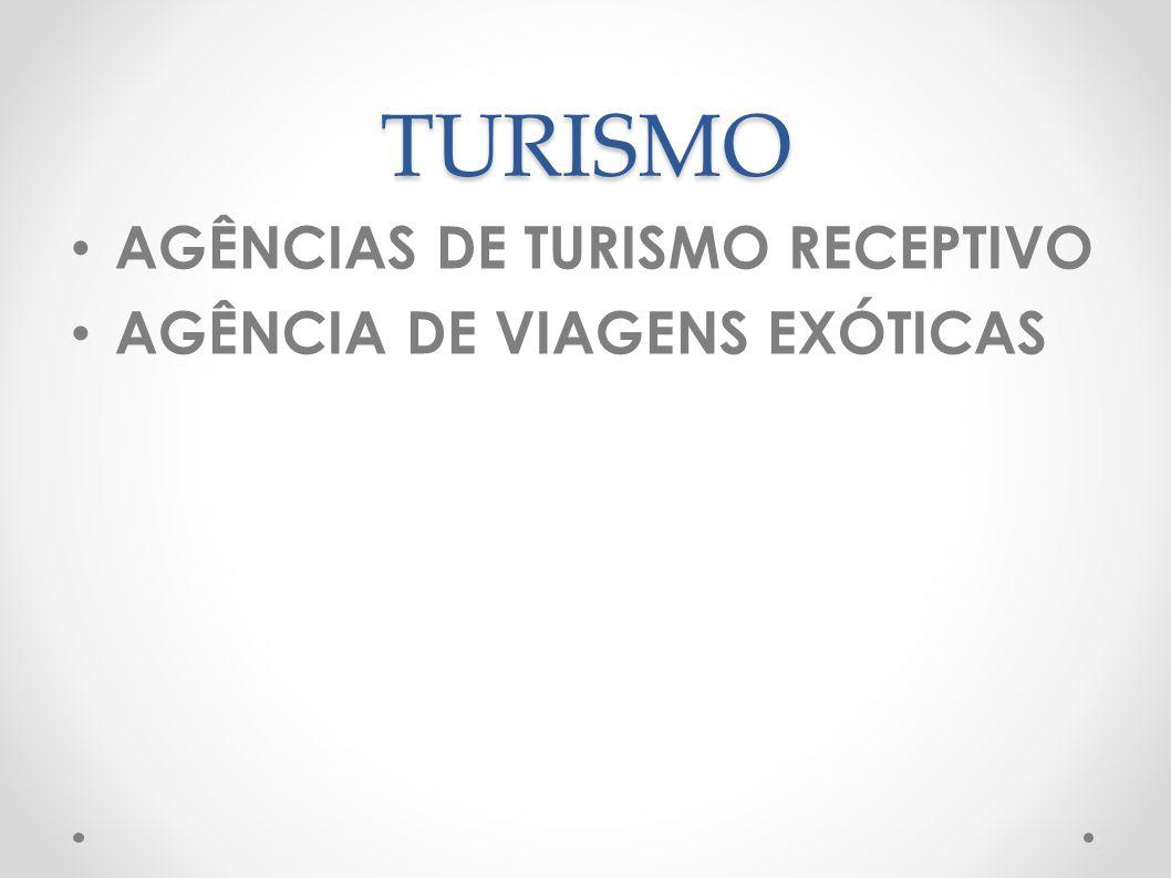 TURISMO AGÊNCIAS DE TURISMO RECEPTIVO AGÊNCIA DE VIAGENS EXÓTICAS