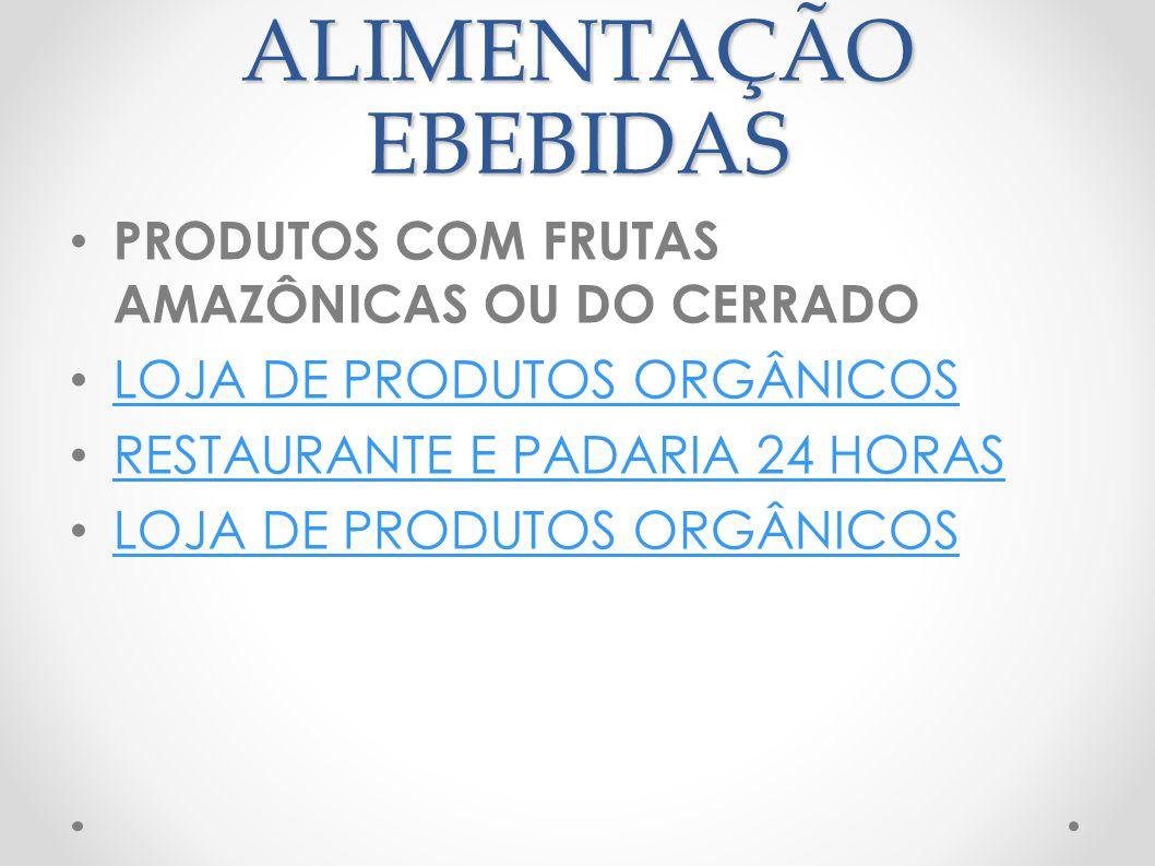 ALIMENTAÇÃO EBEBIDAS PRODUTOS COM FRUTAS AMAZÔNICAS OU DO CERRADO LOJA DE PRODUTOS ORGÂNICOS RESTAURANTE E PADARIA 24 HORAS LOJA DE PRODUTOS ORGÂNICOS