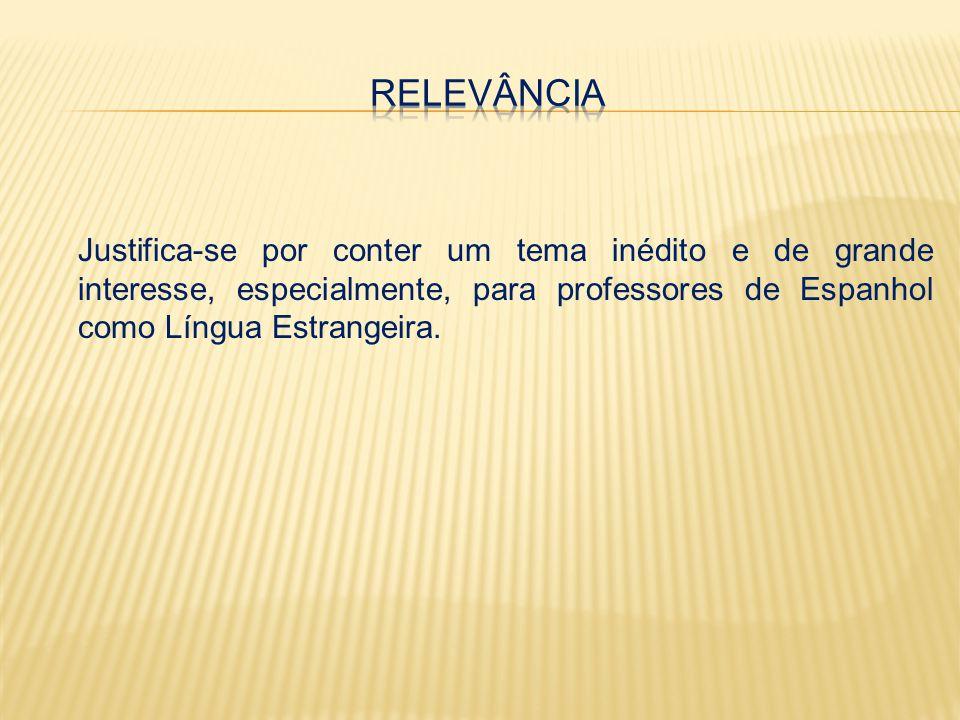 Justifica-se por conter um tema inédito e de grande interesse, especialmente, para professores de Espanhol como Língua Estrangeira.