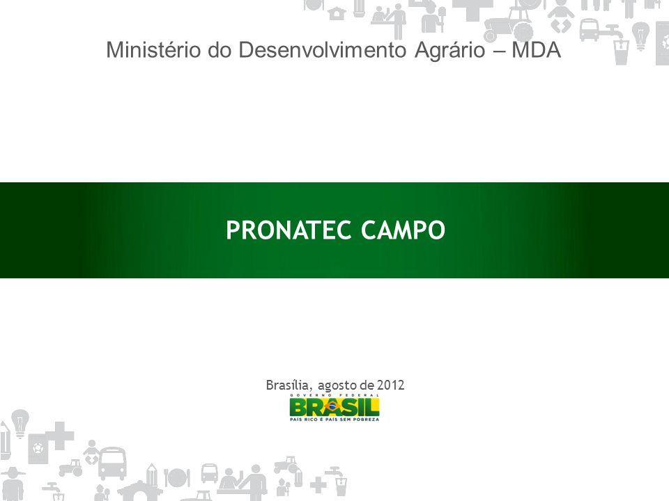Brasília, agosto de 2012 PRONATEC CAMPO Ministério do Desenvolvimento Agrário – MDA