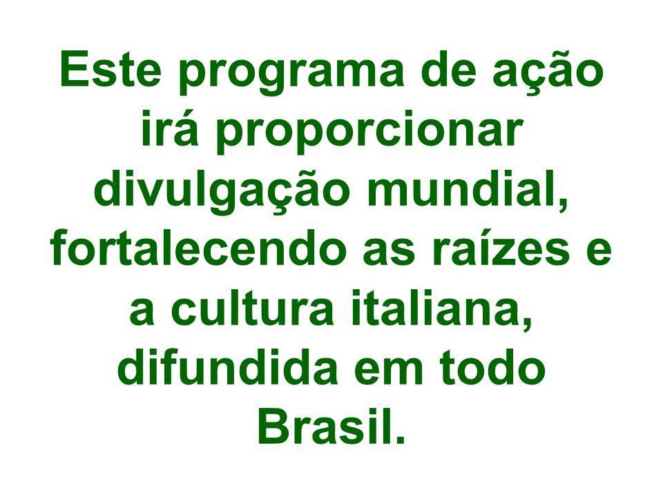 Este programa de ação irá proporcionar divulgação mundial, fortalecendo as raízes e a cultura italiana, difundida em todo Brasil.