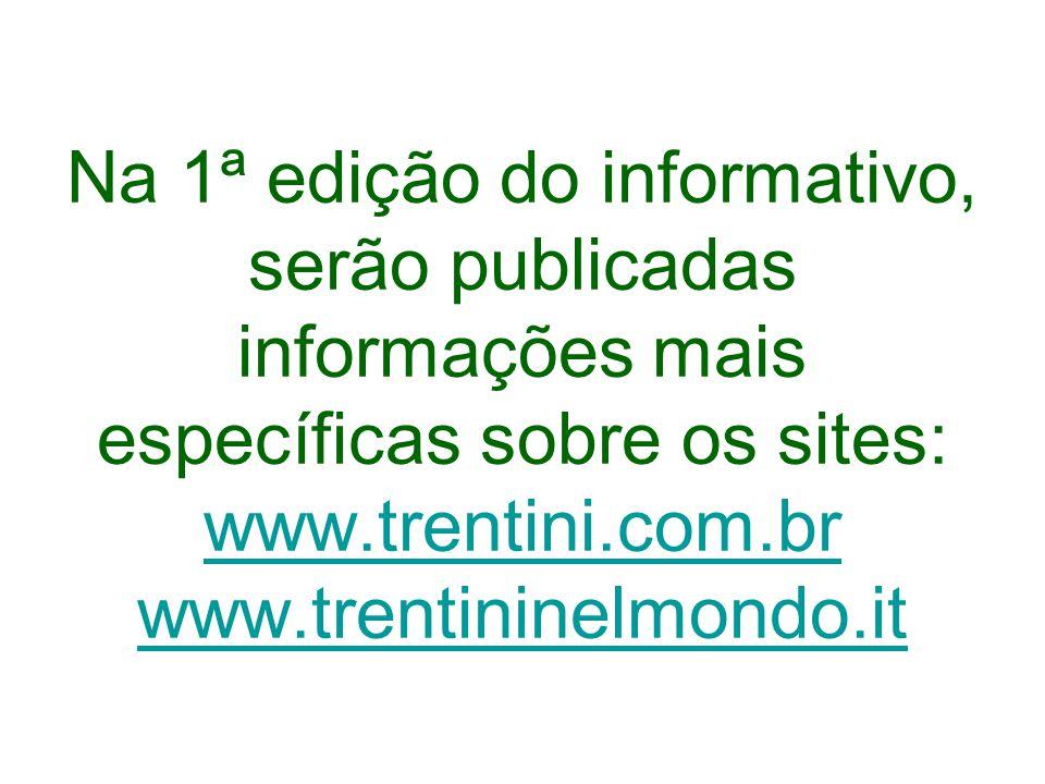Na 1ª edição do informativo, serão publicadas informações mais específicas sobre os sites: www.trentini.com.br www.trentininelmondo.it www.trentini.com.br www.trentininelmondo.it