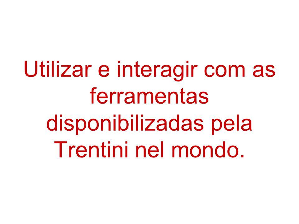 Utilizar e interagir com as ferramentas disponibilizadas pela Trentini nel mondo.