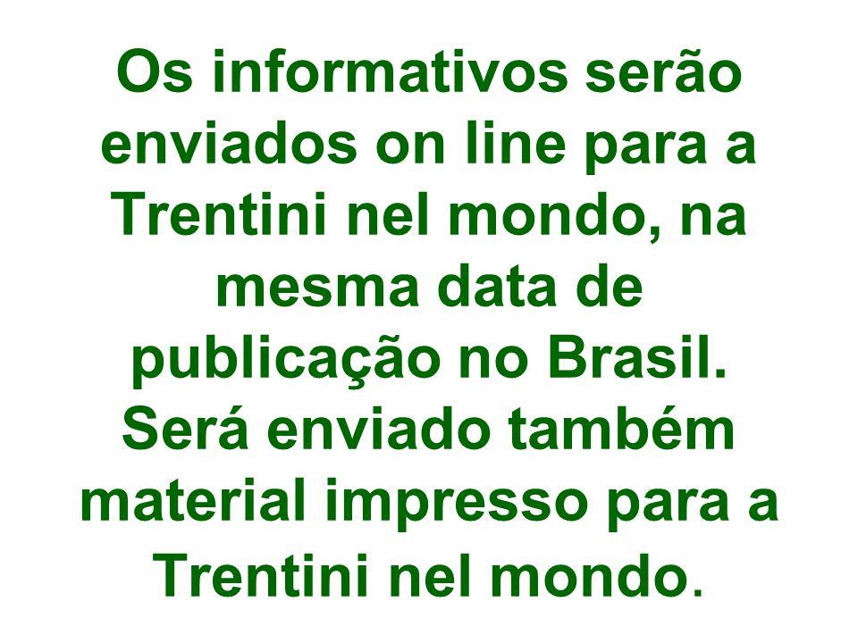 Os informativos serão enviados on line para a Trentini nel mondo, na mesma data de publicação no Brasil.
