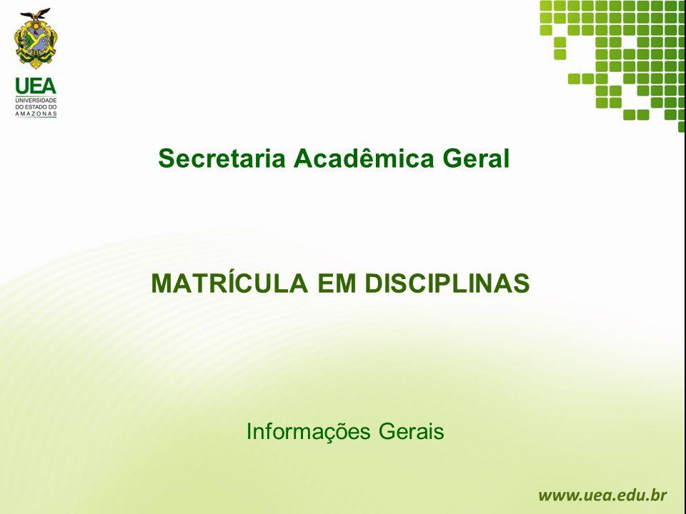 Informações Gerais Secretaria Acadêmica Geral MATRÍCULA EM DISCIPLINAS