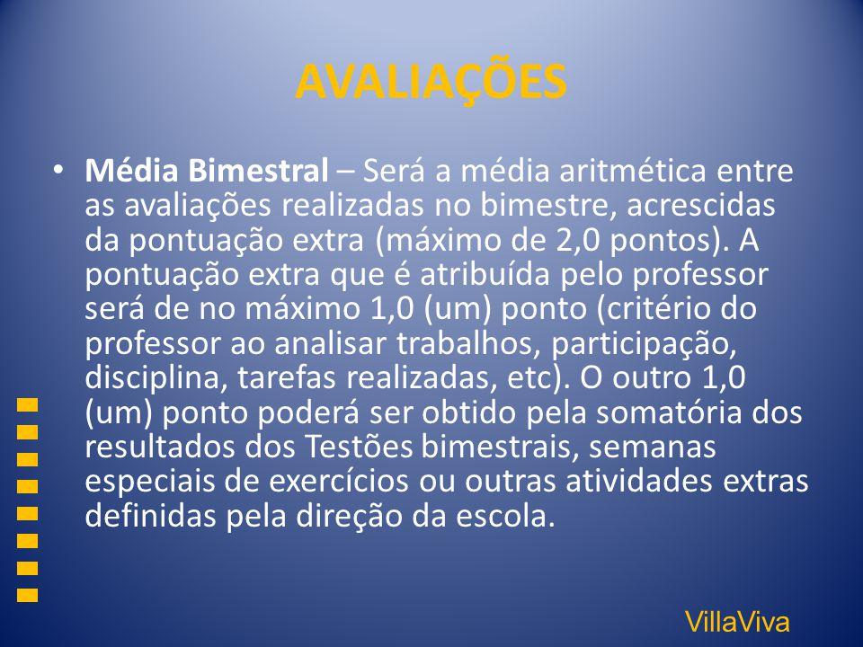 VillaViva AVALIAÇÕES Média Bimestral – Será a média aritmética entre as avaliações realizadas no bimestre, acrescidas da pontuação extra (máximo de 2,