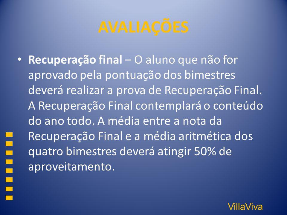 VillaViva AVALIAÇÕES Recuperação final – O aluno que não for aprovado pela pontuação dos bimestres deverá realizar a prova de Recuperação Final. A Rec