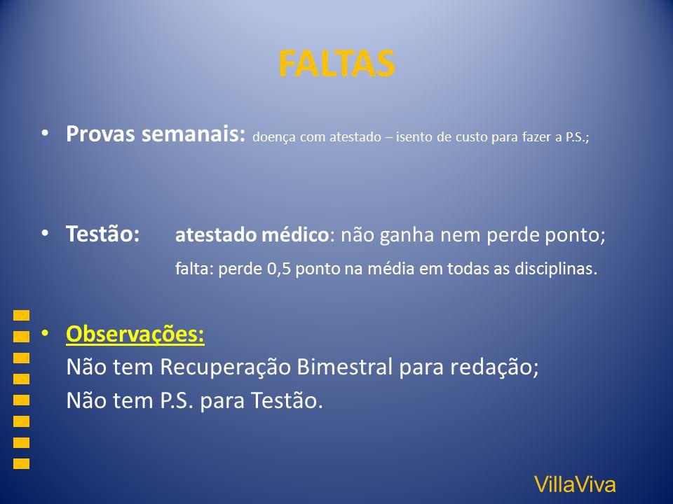 VillaViva FALTAS Provas semanais: doença com atestado – isento de custo para fazer a P.S.; Testão: atestado médico: não ganha nem perde ponto; falta: