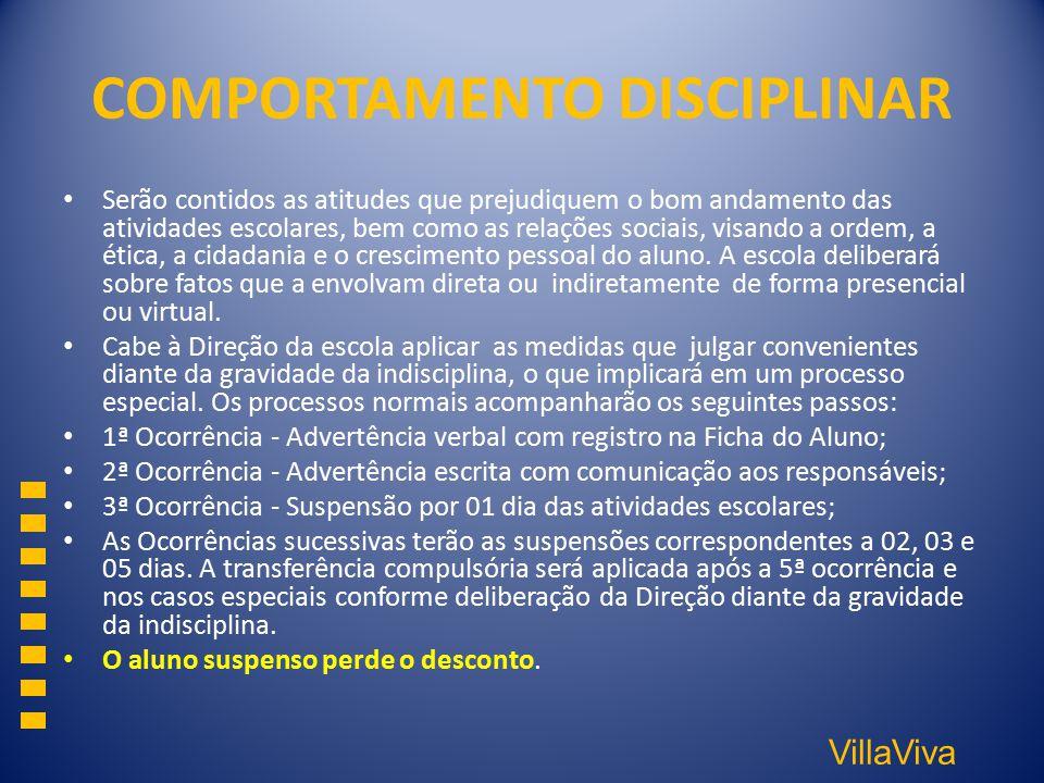 VillaViva COMPORTAMENTO DISCIPLINAR Serão contidos as atitudes que prejudiquem o bom andamento das atividades escolares, bem como as relações sociais,