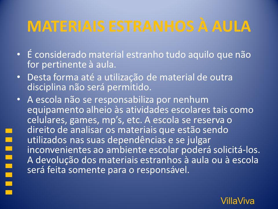 VillaViva MATERIAIS ESTRANHOS À AULA É considerado material estranho tudo aquilo que não for pertinente à aula. Desta forma até a utilização de materi
