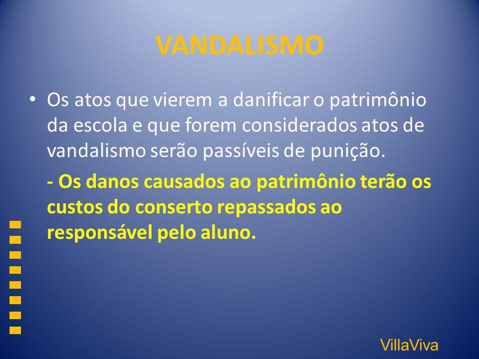 VillaViva VANDALISMO Os atos que vierem a danificar o patrimônio da escola e que forem considerados atos de vandalismo serão passíveis de punição. - O