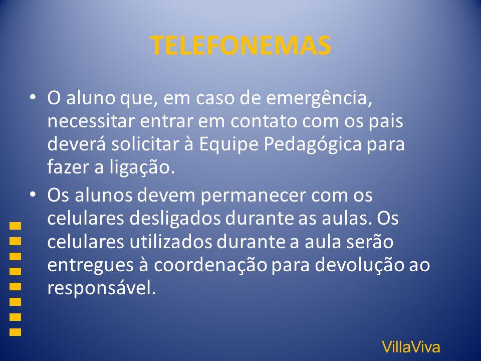 VillaViva TELEFONEMAS O aluno que, em caso de emergência, necessitar entrar em contato com os pais deverá solicitar à Equipe Pedagógica para fazer a l
