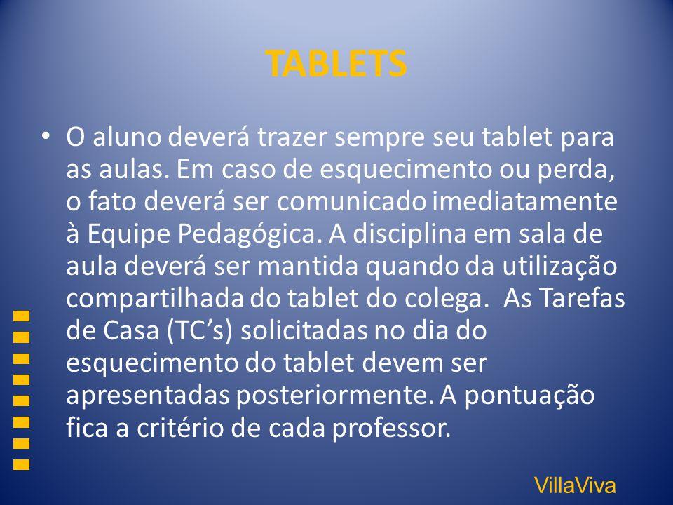 VillaViva TABLETS O aluno deverá trazer sempre seu tablet para as aulas. Em caso de esquecimento ou perda, o fato deverá ser comunicado imediatamente