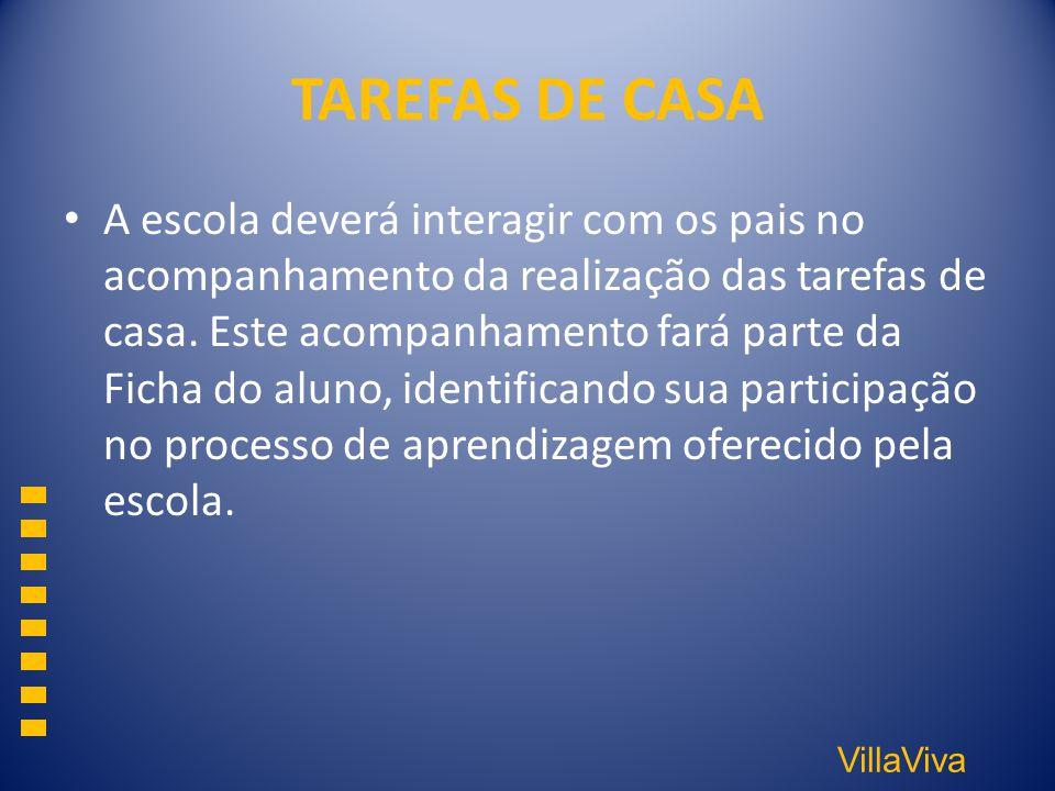 VillaViva TAREFAS DE CASA A escola deverá interagir com os pais no acompanhamento da realização das tarefas de casa. Este acompanhamento fará parte da